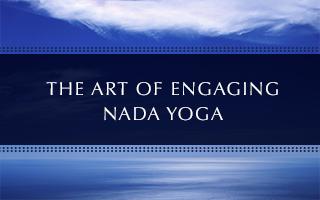 Art of Engaging Nada Yoga