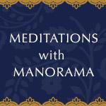 Meditations with Manorama